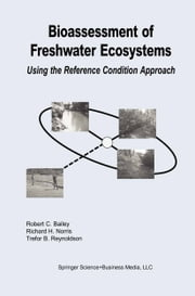 Bioassessment of Freshwater Ecosystems - Using the Reference Condition Approach ebook by Robert C. Bailey,Richard H. Norris,Trefor B. Reynoldson