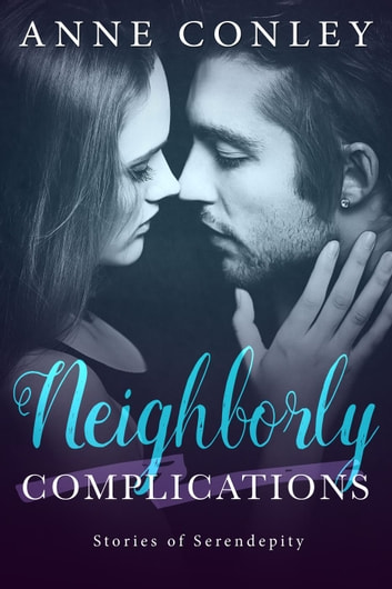 Neighborly Complications - Stories of Serendipity, #1 ebook by Anne Conley