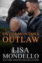 Sweet Montana Outlaw ebook by Lisa Mondello