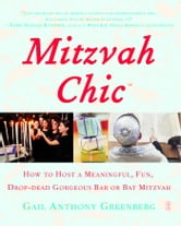 MitzvahChic - How to Host a Meaningful, Fun, Drop-Dead Gorgeous Bar or Bat Mitzvah ebook by Gail Anthony Greenberg
