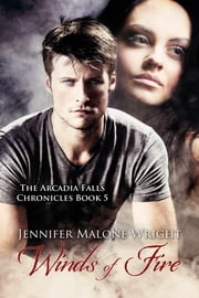 Winds of Fire (The Arcadia Falls Chronicles #5) ebook by Jennifer Malone Wright