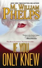 If You Only Knew eBook by M. William Phelps