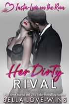 Her Dirty Rival - Insta-Love on the Run, #2 ebook by