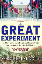 The Great Experiment - The Story of Ancient Empires, Modern States, and the Quest for a Global Nation ebook by Strobe Talbott