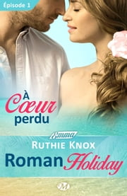 À coeur perdu – Roman Holiday – Épisode 1 - Roman Holiday, T1 ebook by Ruthie Knox