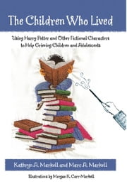 The Children Who Lived - Using Harry Potter and Other Fictional Characters to Help Grieving Children and Adolescents ebook by Kathryn A. Markell,Marc A. Markell
