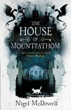 The House of Mountfathom ebook by Nigel McDowell
