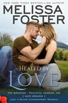 Healed by Love (Bradens at Peaceful Harbor) ebook by