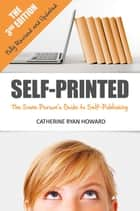 Self-Printed - The Sane Person's Guide to Self-Publishing ebook by Catherine Ryan Howard