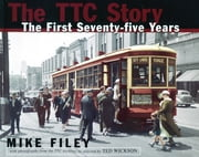 The TTC Story - The First Seventy-five Years ebook by Mike Filey