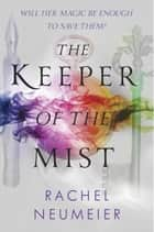 The Keeper of the Mist ebook by Rachel Neumeier
