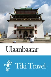 Ulaanbaatar (Mongolia) Travel Guide - Tiki Travel ebook by Tiki Travel
