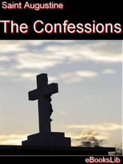 The Confessions ebook by Saint Augustine