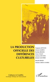 La production officielle des différences culturelles ebook by Narguesse Keyhani, Sylvain Laurens, Rachida Brahim,...