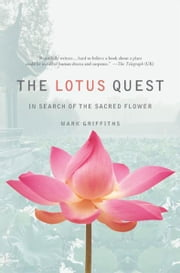 The Lotus Quest - In Search of the Sacred Flower ebook by Mark Griffiths