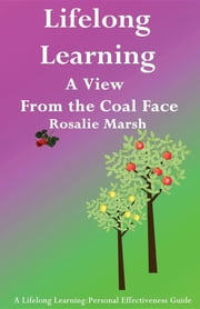 Lifelong Learning - A View from the Coal Face ebook by Rosalie Marsh