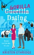 Gorilla Dating - Because Love's Not War, It's a Zoo ebook by