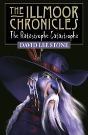 Illmoor Chronicles: The Ratastrophe Catastrophe ebook by David Lee Stone