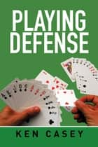 Playing Defense ebook by Ken Casey