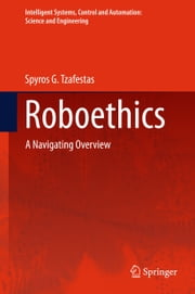 Roboethics - A Navigating Overview ebook by Spyros Tzafestas