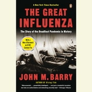 The Great Influenza - The Epic Story of the Deadliest Plague in History audiobook by John M. Barry