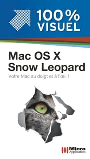 Mac Os X Snowleopard 100% Visuel ebook by Nicolas Boudier-Ducloy