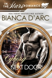 The Cyborg Next Door - In the Stars ebook by Bianca D'Arc