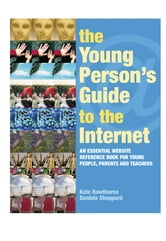 The Young Person's Guide to the Internet - The Essential Website Reference Book for Young People, Parents and Teachers ebook by Kate Hawthorne,Daniela Sheppard