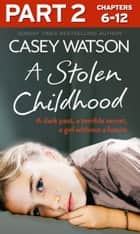 A Stolen Childhood: Part 2 of 3: A dark past, a terrible secret, a girl without a future ebook by Casey Watson
