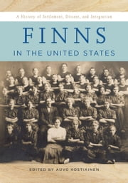 Finns in the United States: A History of Settlement, Dissent, and Integration ebook by Auvo Kostiainen