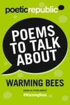 Poems to Talk About: Warming Bees eBook by Peter Hartey