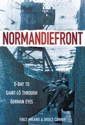 Normandiefront - D-Day to Saint-Lô Through German Eyes ebook by Vince Milano,Bruce Conner
