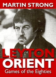 Leyton Orient Games of the Eighties ebook by Martin Strong
