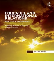 Foucault and International Relations - New Critical Engagements ebook by Nicholas J. Kiersey,Doug Stokes