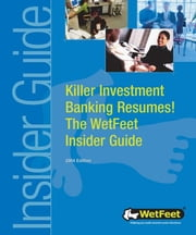 Killer Investment Banking Resumes! The WetFeet Insider Guide, 2004 edition ebook by Wetfeet