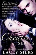 Cheaters Series - (Bad Boys, Real Estate Moguls and Millionaires) ebook by Lacey Silks