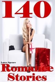 140 Romance Stories ebook by Laree Spence