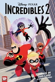 Disney·PIXAR The Incredibles 2: Crisis in Mid-Life! & Other Stories (Graphic Novel) ebook by Disney