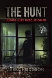 The Hunt - Judge Jury Executioner ebook by Terry Hodgson