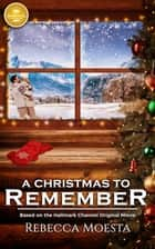 A Christmas to Remember - Based on the Hallmark Channel Original Movie ebook by Rebecca Moesta
