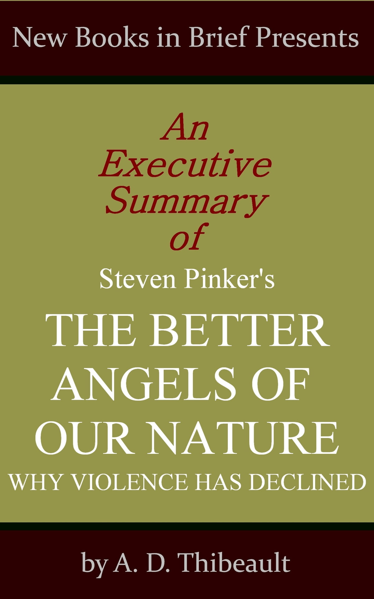 An Executive Summary of Steven Pinker's 'The Better Angels of Our Nature:  Why Violence Has Declined' eBook by A. D. Thibeault - 1230000219046 |  Rakuten Kobo