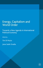 Energy, Capitalism and World Order - Toward a New Agenda in International Political Economy ebook by Jesse Salah Ovadia,Tim Di Muzio