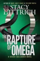 The Rapture of Omega - A CeeCee Gallagher Novel ebook by Stacy Dittrich