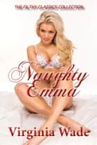 Naughty Emma (The Filthy Classics Collection) ebook by Virginia Wade