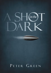A SHOT IN THE DARK ebook by PETER GREEN