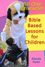 10 One Character Bible Based Lessons for Children ebook by Glenda Kuhn