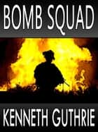 Bomb Squad (Hired Action Thriller Series #4) ebook by Kenneth Guthrie