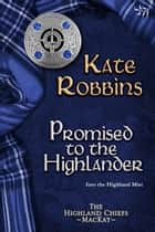 Promised to the Highlander (Highland Chiefs Series, book two) ebook by Kate Robbins