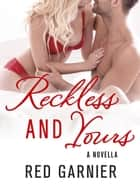 Reckless and Yours - A Novella ekitaplar by Red Garnier