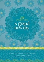 A Grand New Day - A Full Year of Daily Inspiration and Encouragement ebook by Women of Faith
